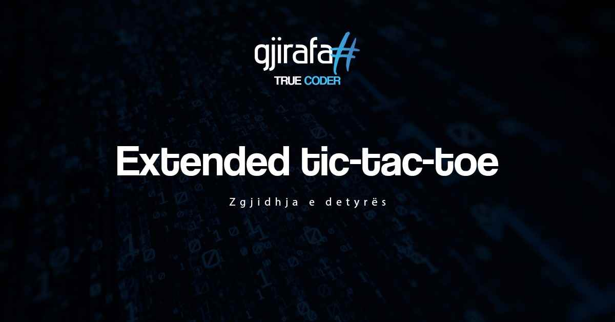 Gjirafa# - Zgjidhjet e detyrave - 3. Extended tic-tac-toe