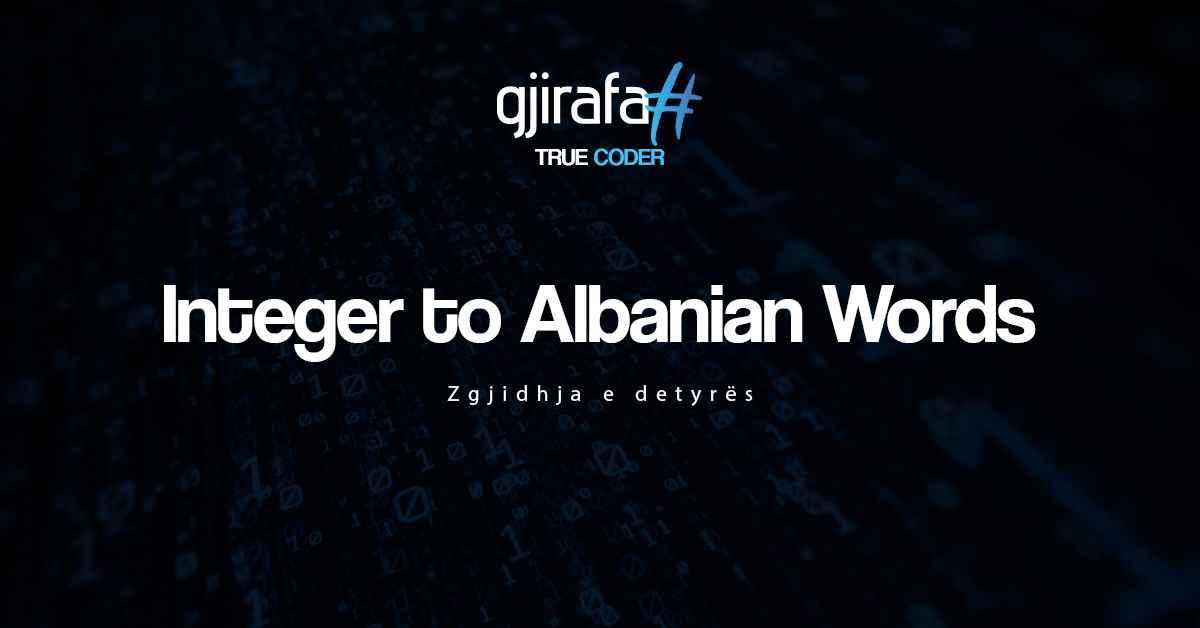 Gjirafa# - Zgjidhjet e detyrave - 2. Integer to Albanian Words