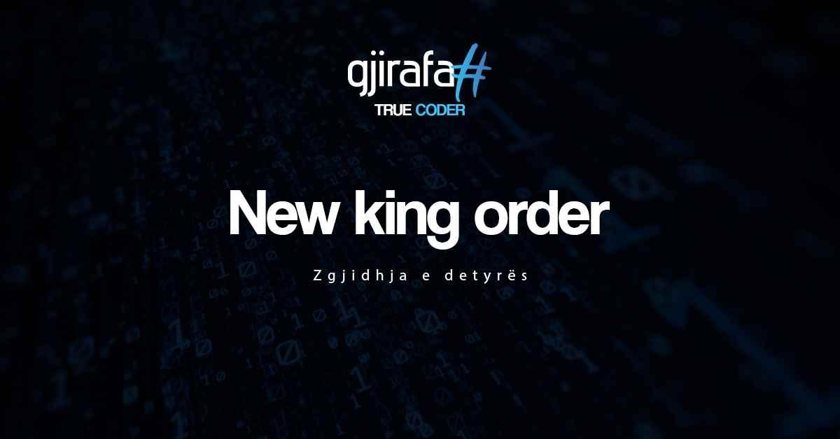 Gjirafa# - Zgjidhjet e detyrave - 1. New King Order
